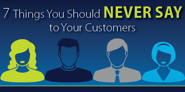 7 Things You Should Never Say To Your Customers Featured